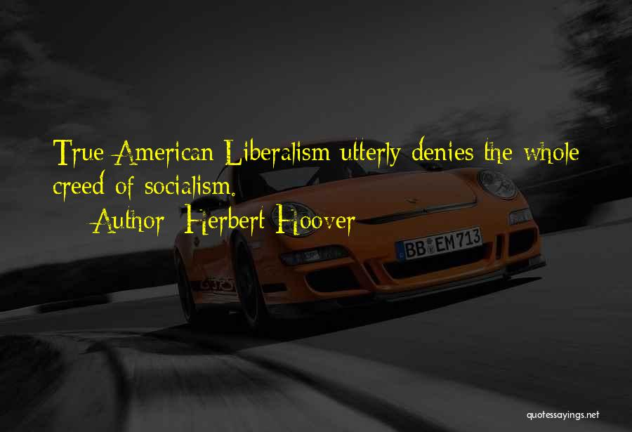 Socialism And Liberalism Quotes By Herbert Hoover
