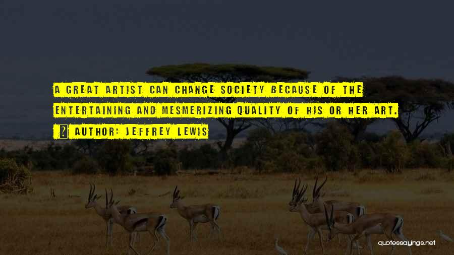 Society And Change Quotes By Jeffrey Lewis