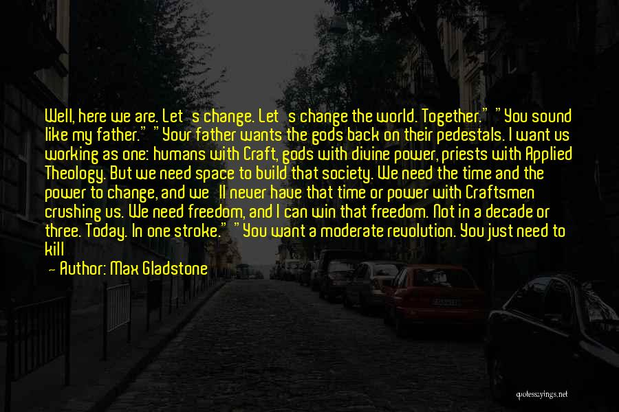 Society And Change Quotes By Max Gladstone