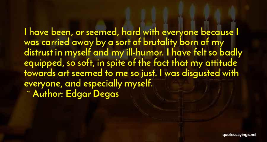 Soft Attitude Quotes By Edgar Degas