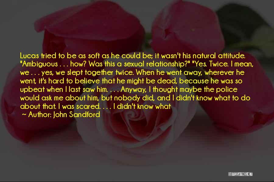 Soft Attitude Quotes By John Sandford