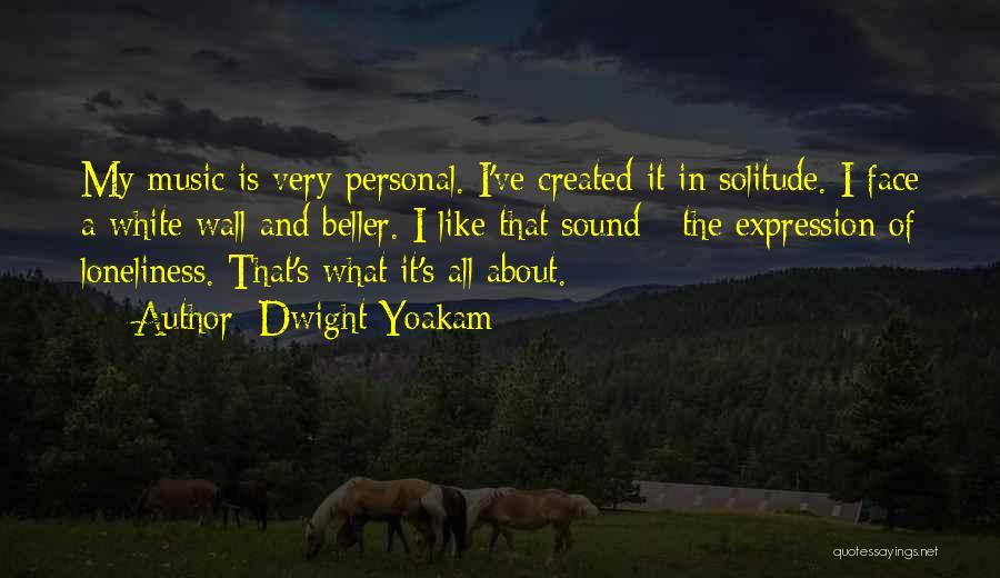 Solitude And Music Quotes By Dwight Yoakam