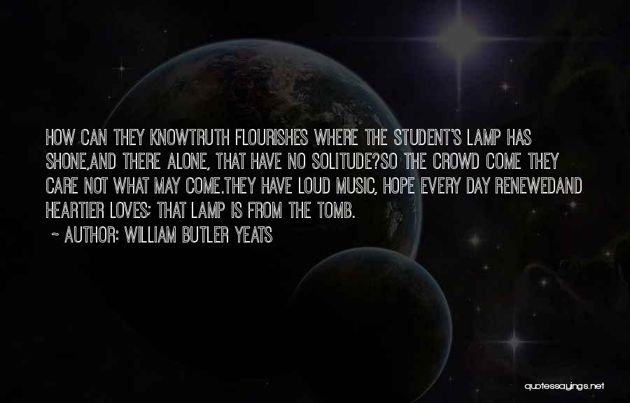Solitude And Music Quotes By William Butler Yeats