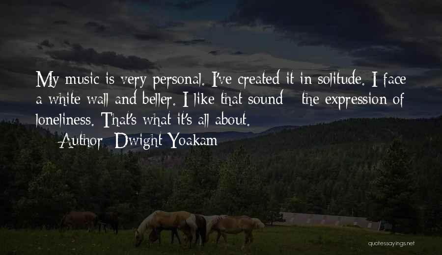Solitude And Quotes By Dwight Yoakam