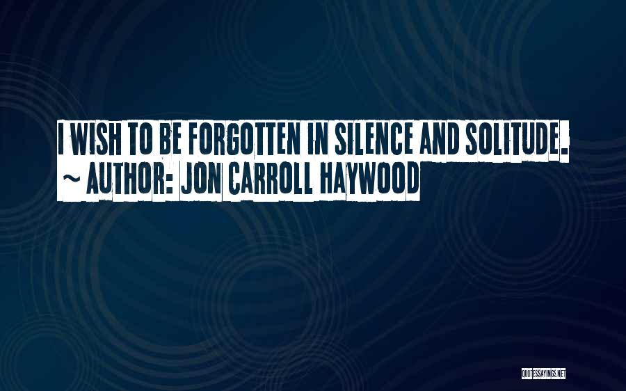Solitude And Quotes By Jon Carroll Haywood