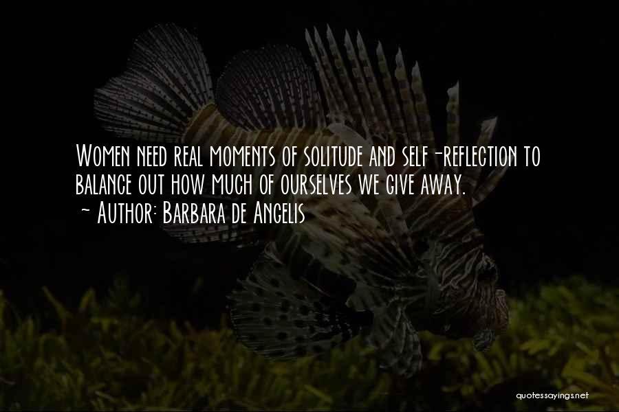 Solitude And Reflection Quotes By Barbara De Angelis