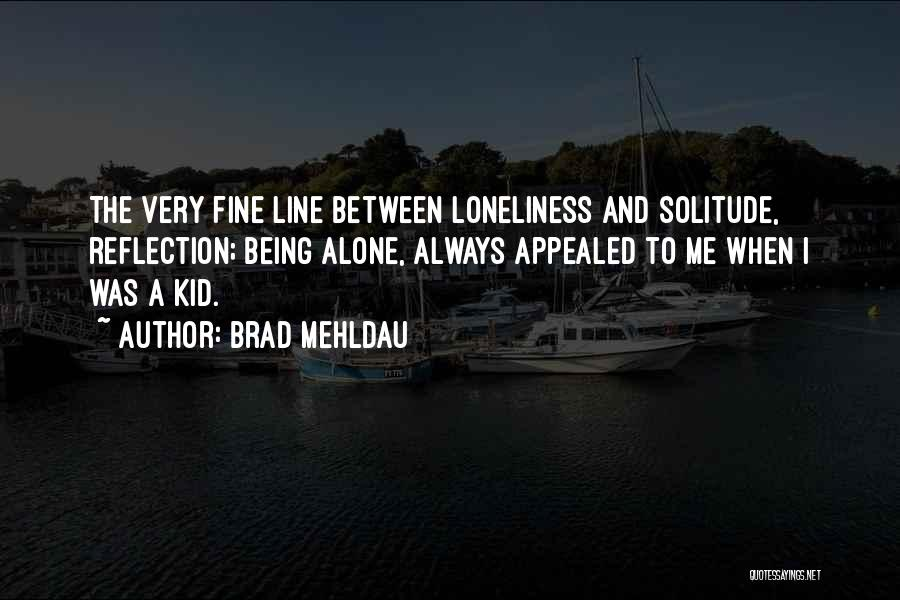 Solitude And Reflection Quotes By Brad Mehldau