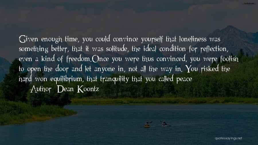 Solitude And Reflection Quotes By Dean Koontz