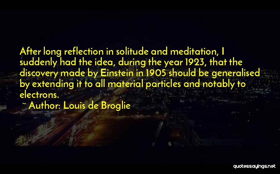 Solitude And Reflection Quotes By Louis De Broglie