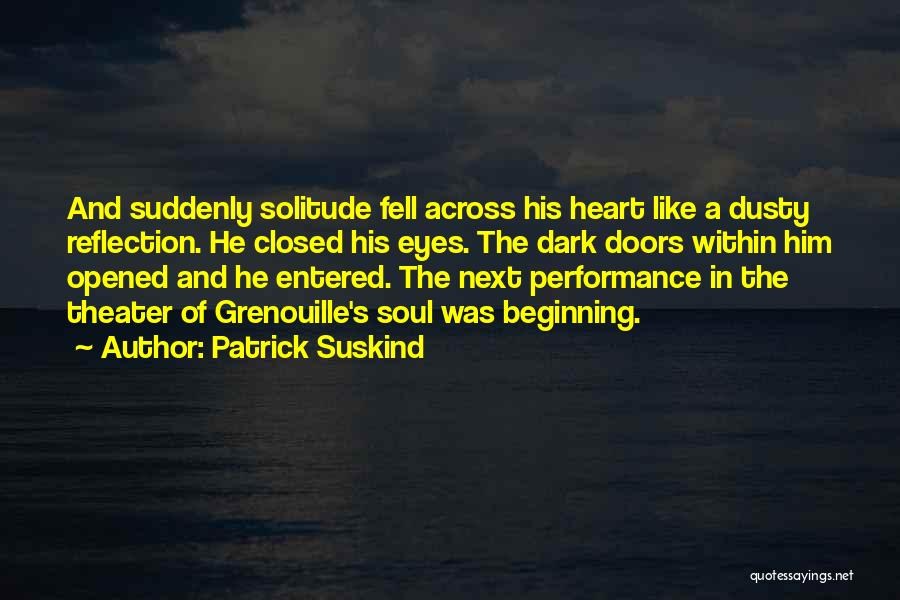 Solitude And Reflection Quotes By Patrick Suskind