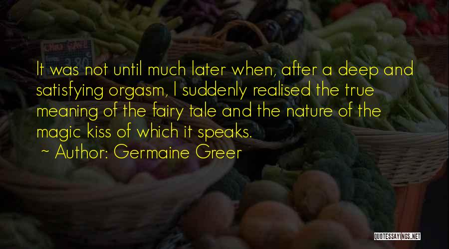 Some Deep Meaning Quotes By Germaine Greer