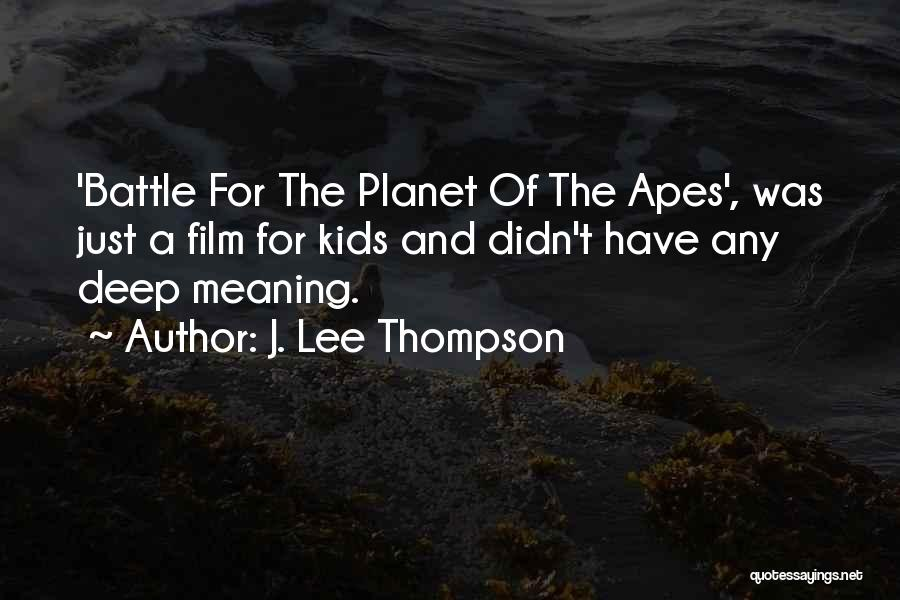 Some Deep Meaning Quotes By J. Lee Thompson