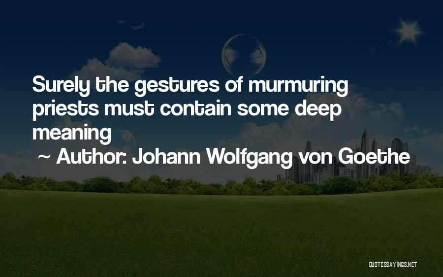 Some Deep Meaning Quotes By Johann Wolfgang Von Goethe