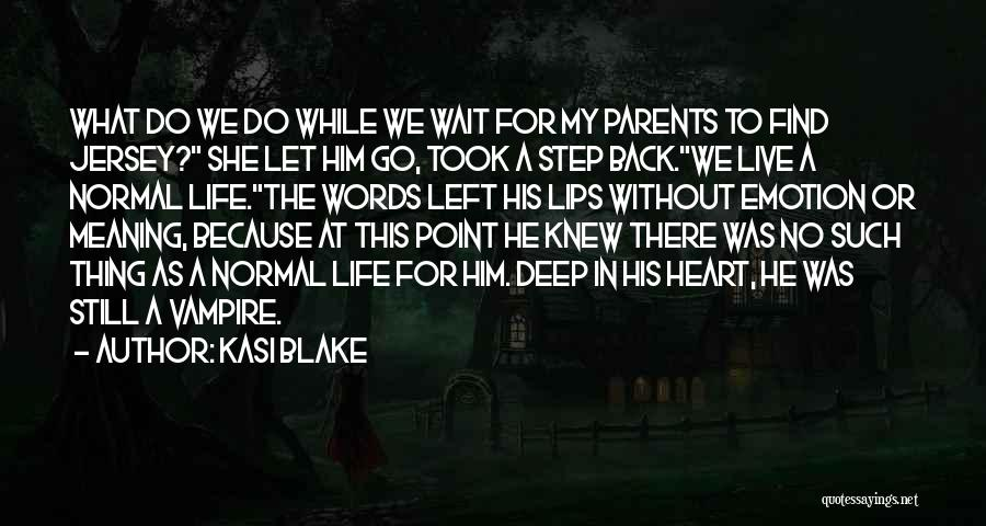 Some Deep Meaning Quotes By Kasi Blake