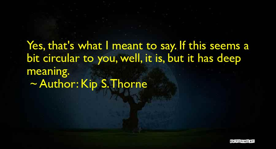 Some Deep Meaning Quotes By Kip S. Thorne