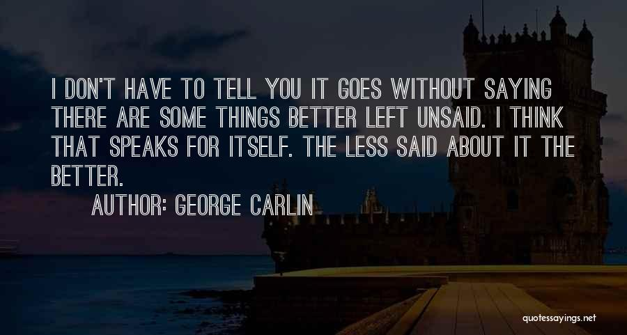 Some Things Are Better Left Unsaid Quote Quote And Sayings