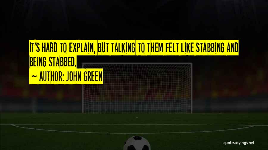 Some Things Are Hard To Explain Quotes By John Green