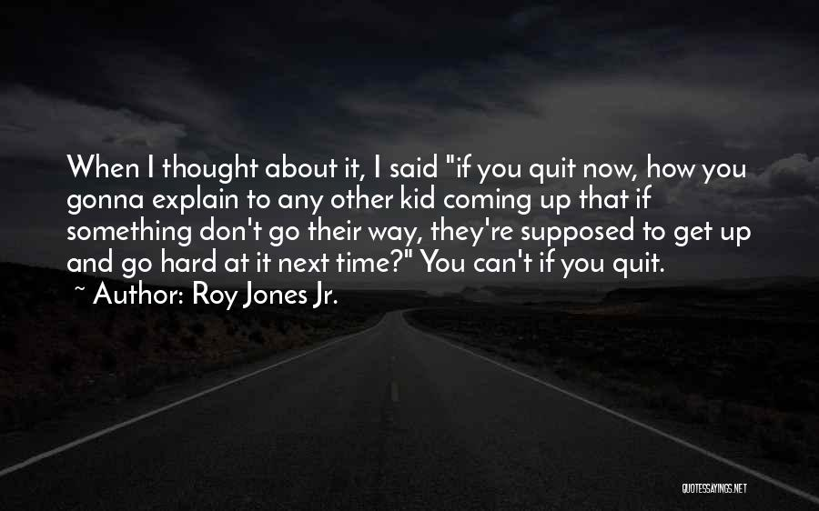 Some Things Are Hard To Explain Quotes By Roy Jones Jr.