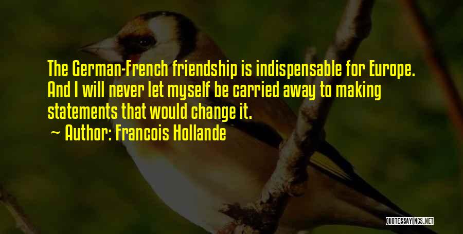 Some Things Never Change Friendship Quotes By Francois Hollande