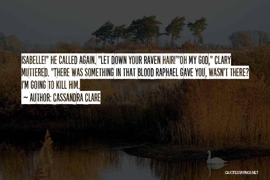 Somebody Please Kill Me Quotes By Cassandra Clare