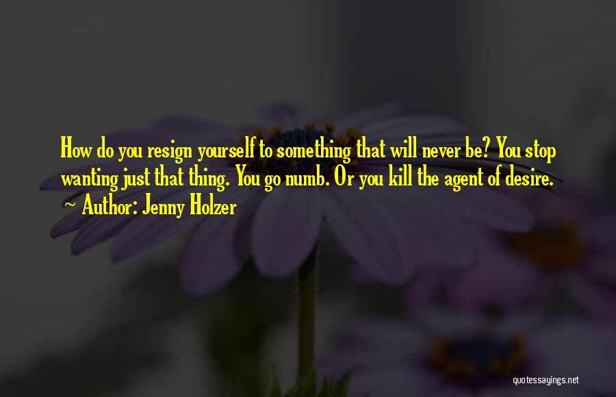 Somebody Please Kill Me Quotes By Jenny Holzer
