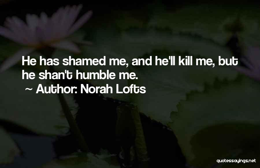 Somebody Please Kill Me Quotes By Norah Lofts