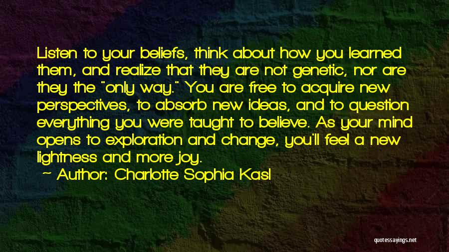 Someday Everything Will Change Quotes By Charlotte Sophia Kasl