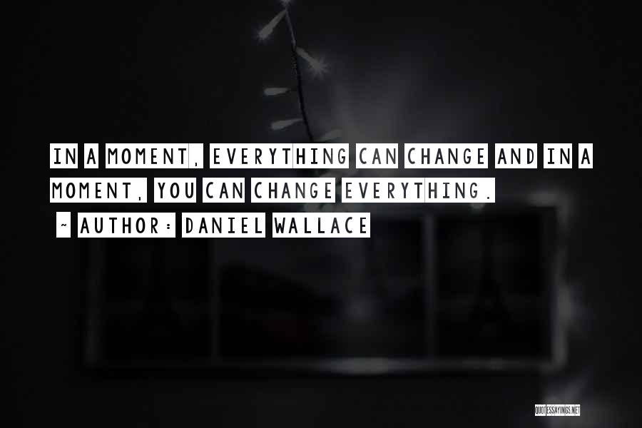 Someday Everything Will Change Quotes By Daniel Wallace