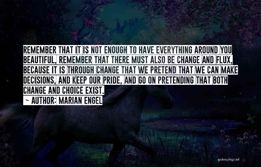 Someday Everything Will Change Quotes By Marian Engel