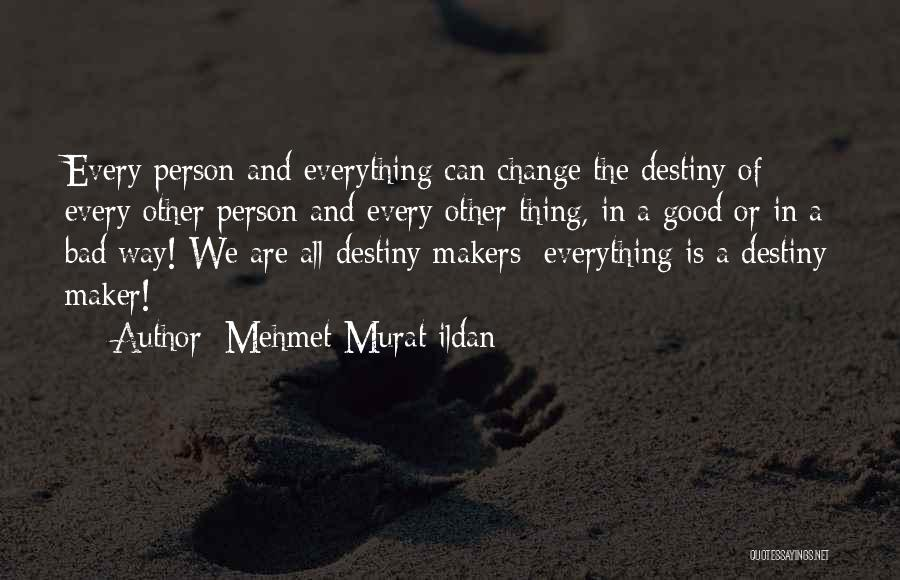 Someday Everything Will Change Quotes By Mehmet Murat Ildan