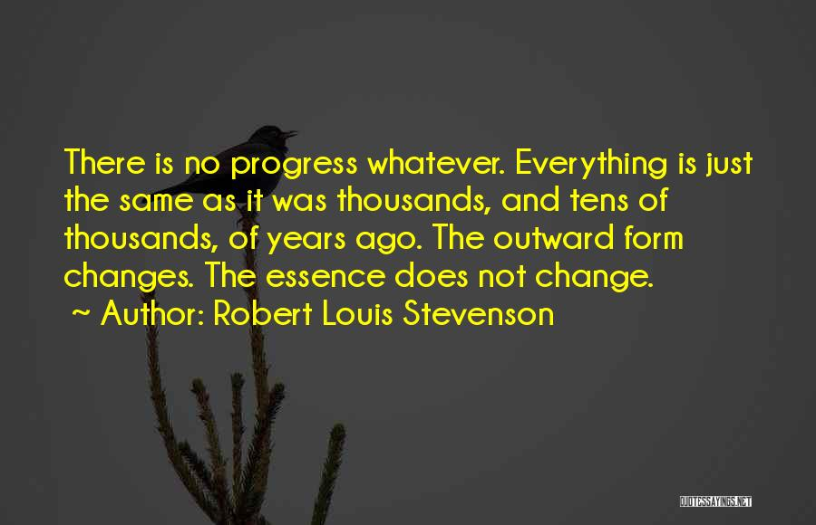 Someday Everything Will Change Quotes By Robert Louis Stevenson