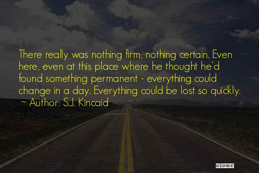 Someday Everything Will Change Quotes By S.J. Kincaid