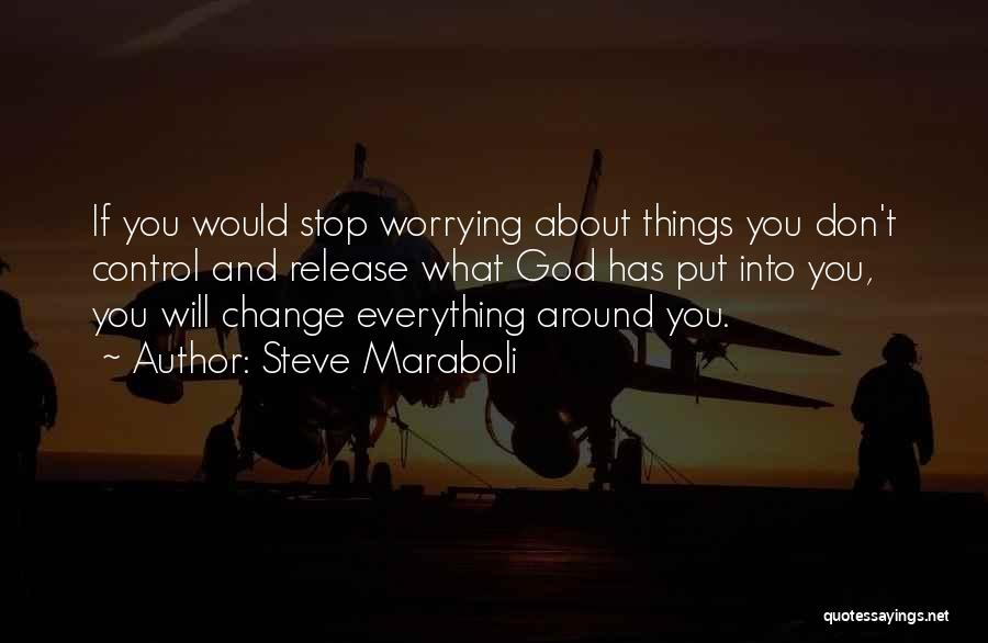 Someday Everything Will Change Quotes By Steve Maraboli