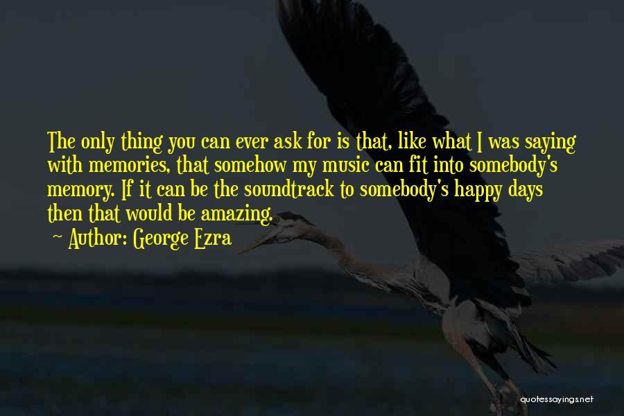 Somehow Happy Quotes By George Ezra