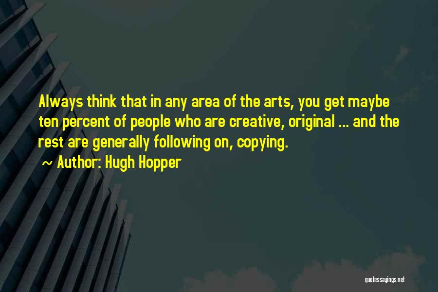 Someone Always Copying You Quotes By Hugh Hopper