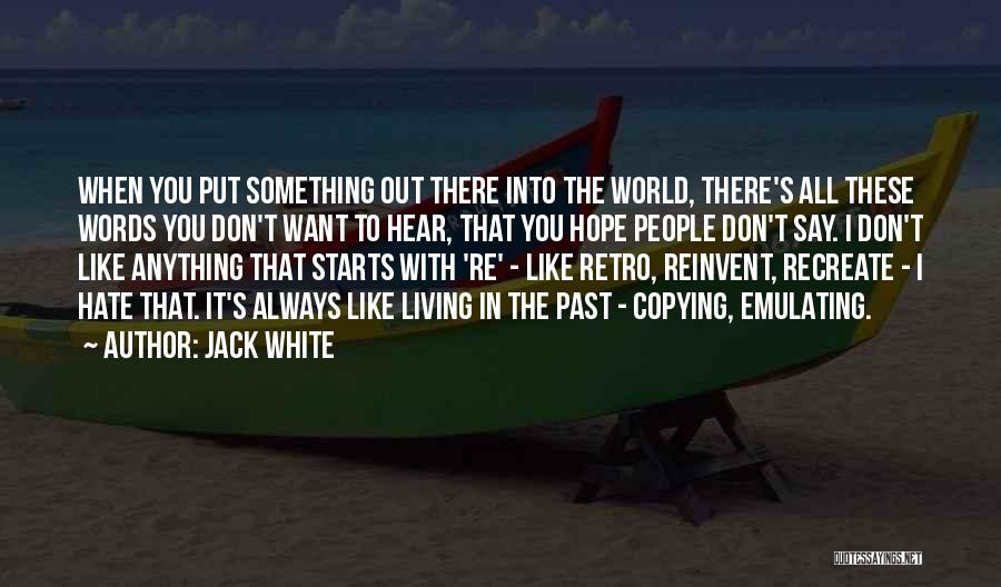 Someone Always Copying You Quotes By Jack White