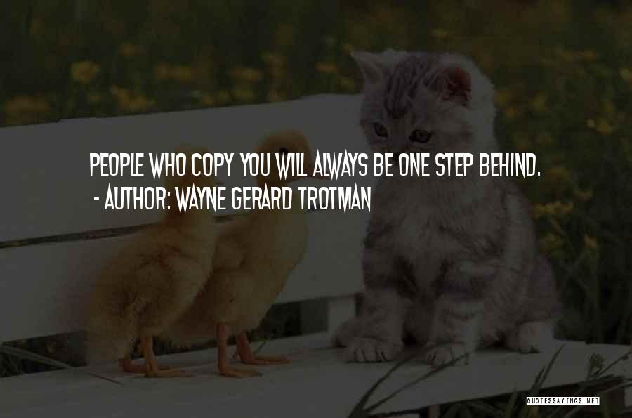 Someone Always Copying You Quotes By Wayne Gerard Trotman