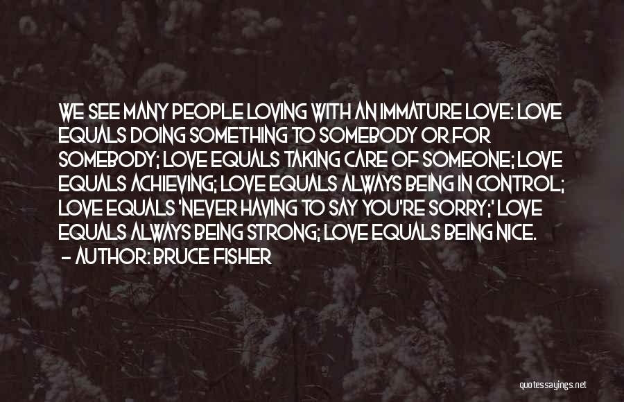 Someone Always Having Something To Say Quotes By Bruce Fisher