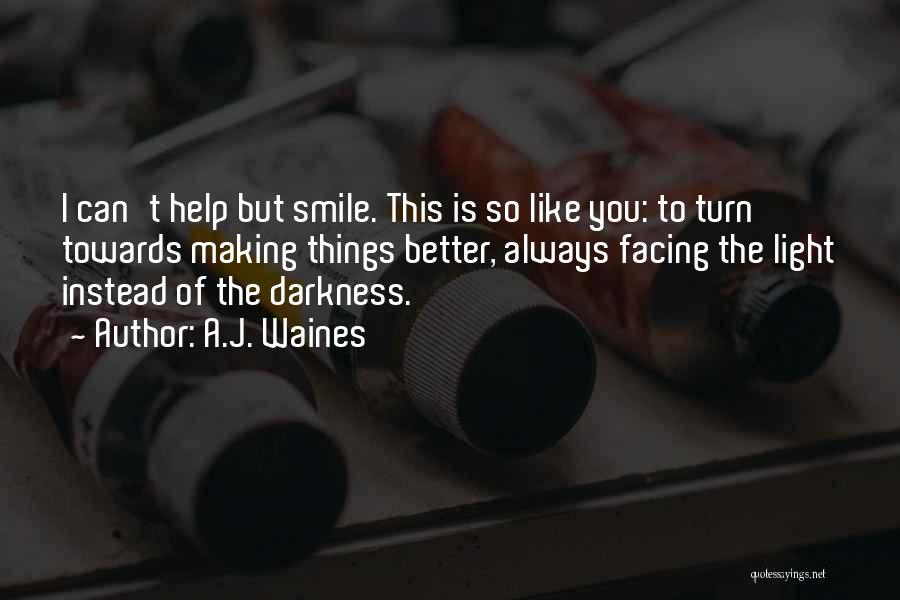Someone Always Making You Smile Quotes By A.J. Waines