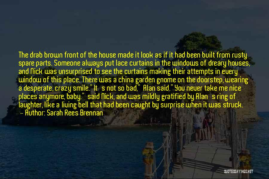 Someone Always Making You Smile Quotes By Sarah Rees Brennan