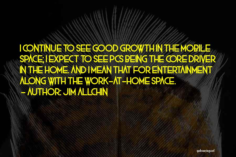 Someone Being There All Along Quotes By Jim Allchin