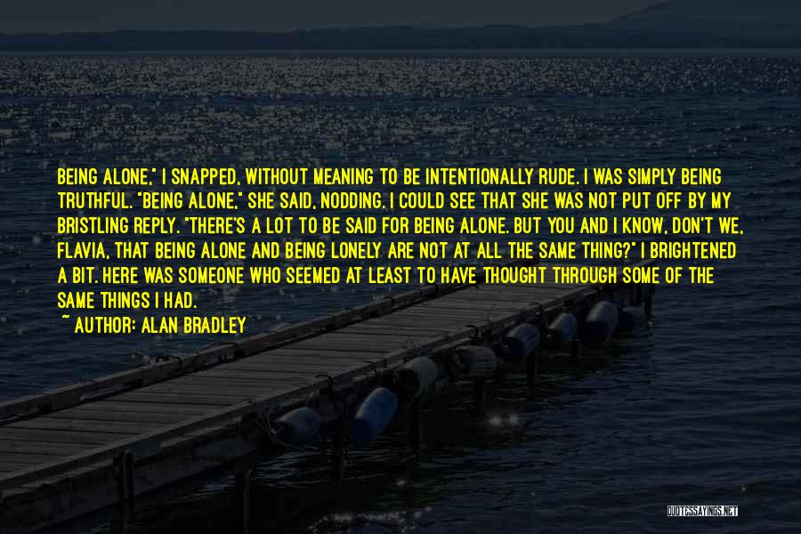 Someone Being There For You Quotes By Alan Bradley