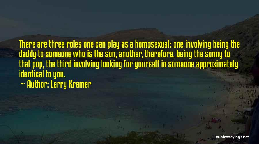 Someone Being There For You Quotes By Larry Kramer
