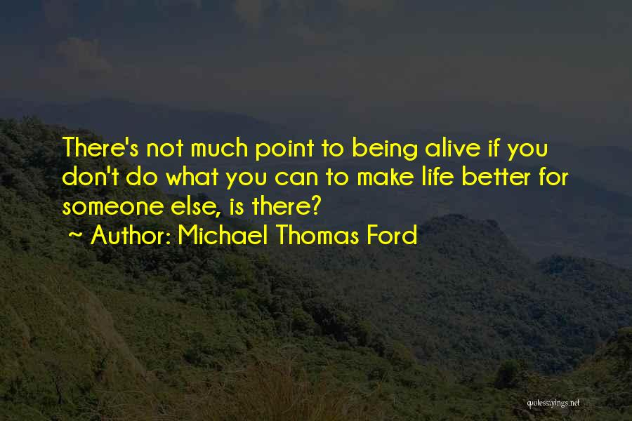 Someone Being There For You Quotes By Michael Thomas Ford
