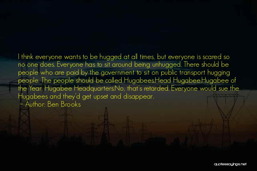 Someone Being Upset With You Quotes By Ben Brooks