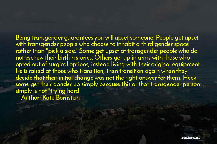 Someone Being Upset With You Quotes By Kate Bornstein