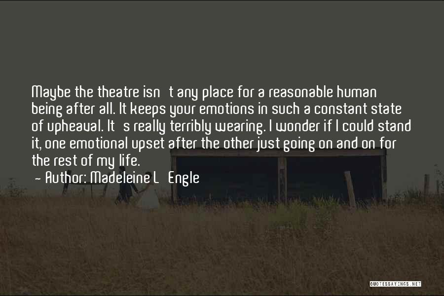 Someone Being Upset With You Quotes By Madeleine L'Engle