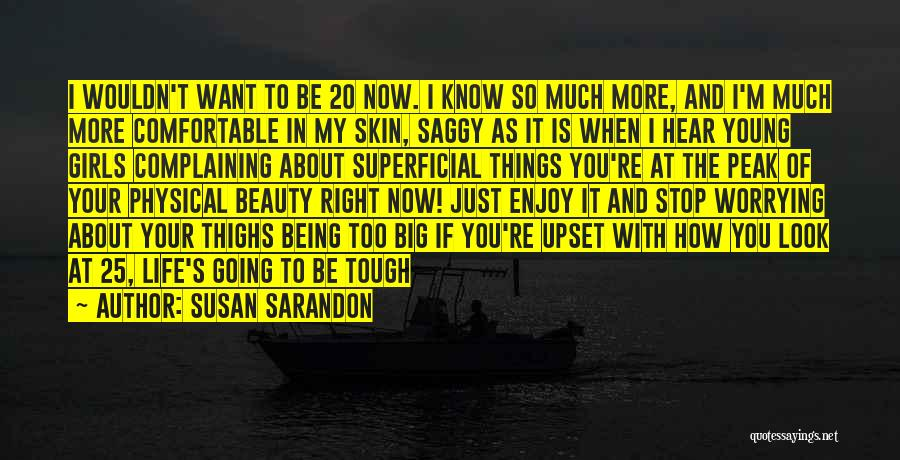 Someone Being Upset With You Quotes By Susan Sarandon