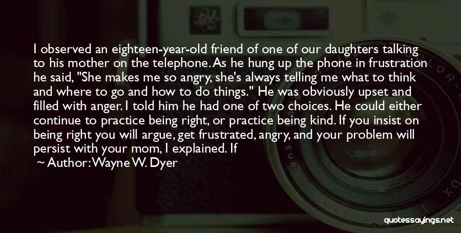 Someone Being Upset With You Quotes By Wayne W. Dyer