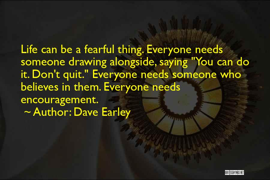Someone Believes In You Quotes By Dave Earley